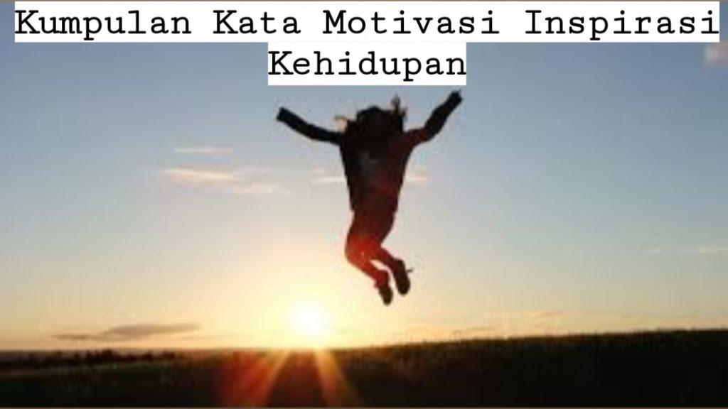 Kumpulan Kata Motivasi Inspirasi Kehidupan Terbaik & Populer 2020