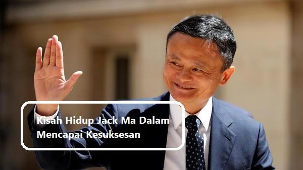 Kisah Hidup Jack Ma Dalam Mencapai Kesuksesan