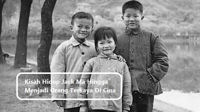 Kisah Hidup Jack Ma Hingga Menjadi Orang Terkaya Di Cina