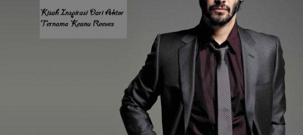 Kisah Inspirasi Dari Aktor Ternama Keanu Reeves