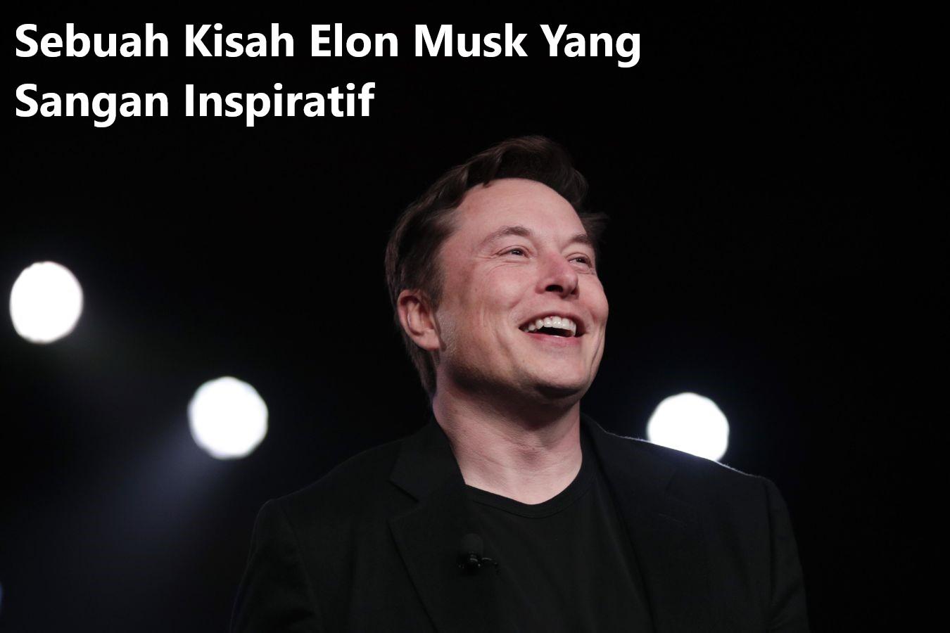 Sebuah Kisah Elon Musk Yang Sangan Inspiratif