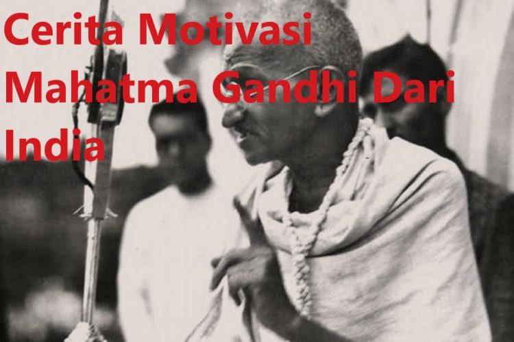 Cerita Motivasi Mahatma Gandhi Dari India